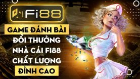 Game đánh bài đổi thưởng nhà cái Fi88 chất lượng đỉnh cao